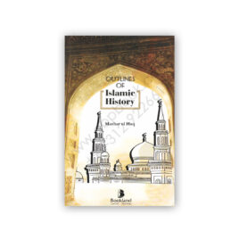 Outlines of ISLAMIC HISTORY (570 to 1258 A.D.) By Mazhar ul Haq - BOOKLAND