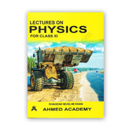 LECTURES ON PHYSICS For Class XI By Shahzad Muslim Khan – Ahmed Academy