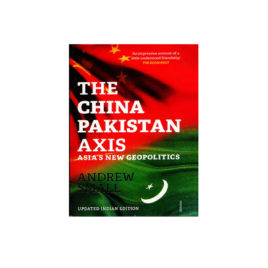 The China Pakistan Axis By Andrew Small