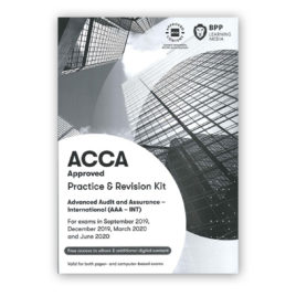 BPP ACCA P7 Advanced Audit and Assurance – International (AAA-INT) Practice and Revision Kit 2019 2020