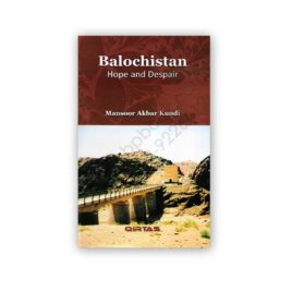 balochistan hope and despair by mansoor akbar kundi - qirtas