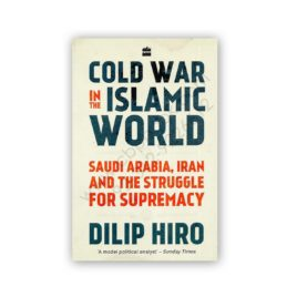 cold war in the islamic world by dilip hiro - harper collins