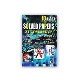10 YEARS SOLVED PAPERS For XI Commerce - IQRA Publishers