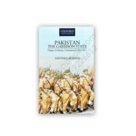 PAKISTAN The Garrison State By Ishtiaq Ahmed - OXFORD