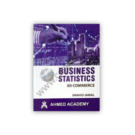 Business Statistics For Class XII By Shahid Jamal – Ahmed Academy