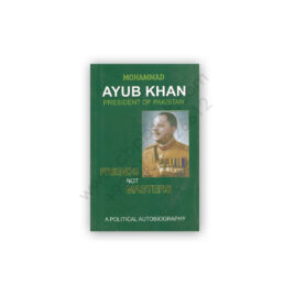 Friends Not Masters: A Political Autobiography by M Ayub Khan
