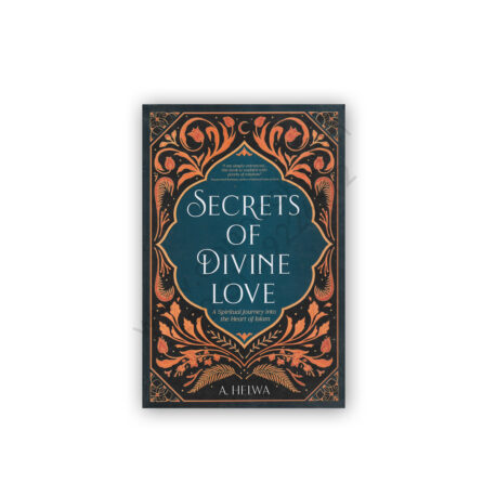 SECRETS OF DIVINE LOVE By A Helwa – ILQA Publications