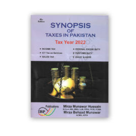 Synopsis of Taxes In Pakistan TAX YEAR 2022 40th Edition Mirza Munawar Hussain
