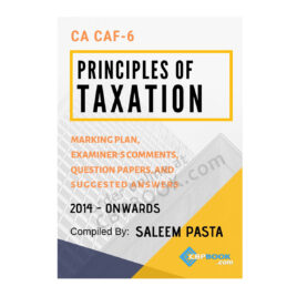 CA CAF 6 PRINCIPLES OF TAXATION Yearly Past Papers Spring 2014 To Spring 2021